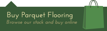 Buy parquet flooring - browse our online shop